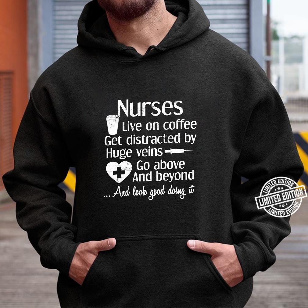 Funny Top Nurses Live on Coffee get Distracted by Huge Veins Shirt hoodie