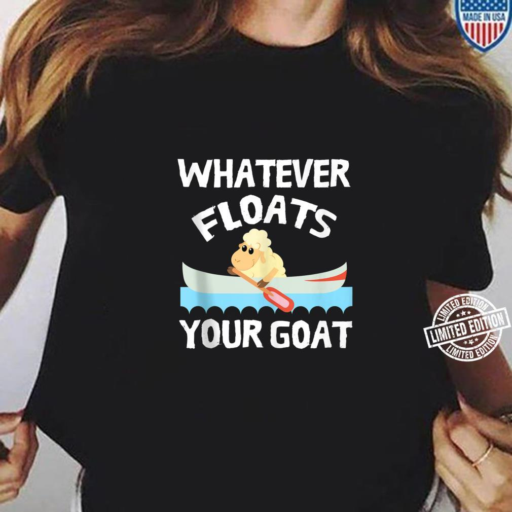 Funny Whatever Floats Your Goat For Cool And Shirt ladies tee