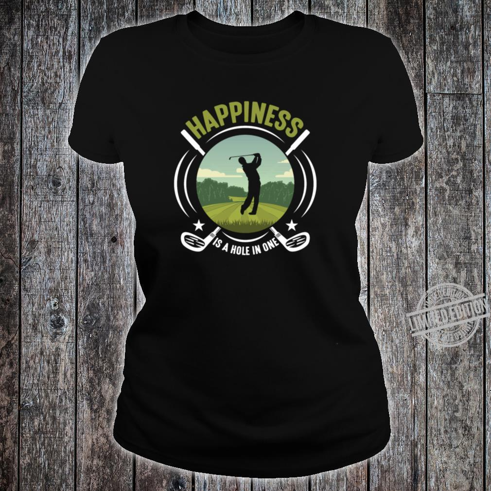 Golf Sport Golfing Happiness Hole In One Golfer Shirt ladies tee