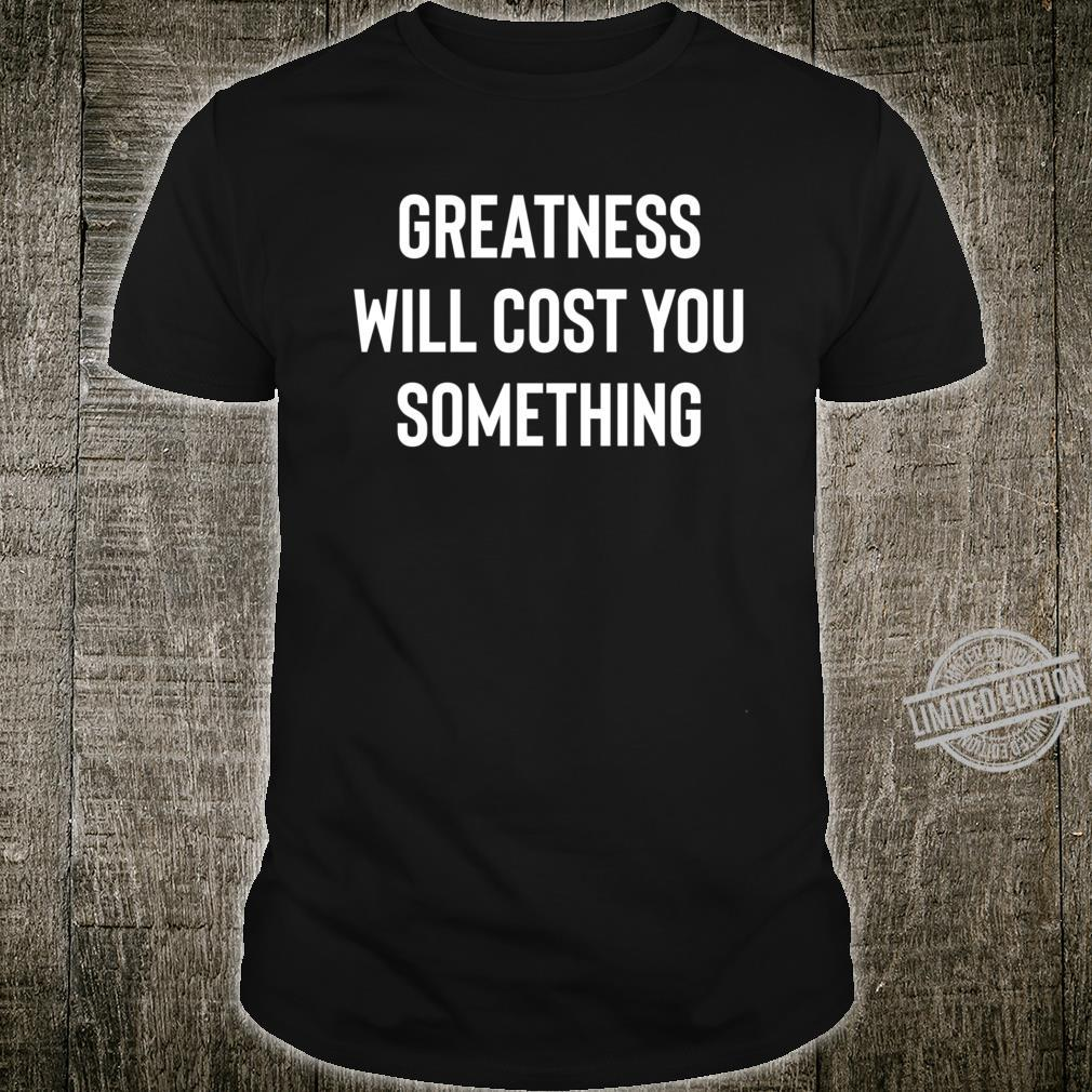 Greatness, Something, Cost Success Motivation Inspiration Quote Saying Shirt