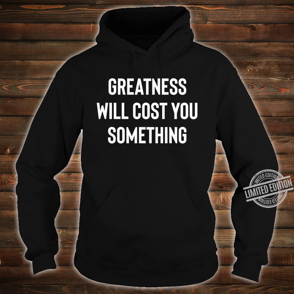 Greatness, Something, Cost Success Motivation Inspiration Quote Saying Shirt hoodie