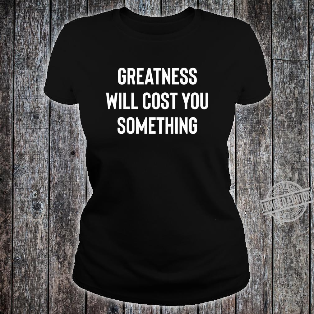 Greatness, Something, Cost Success Motivation Inspiration Quote Saying Shirt ladies tee