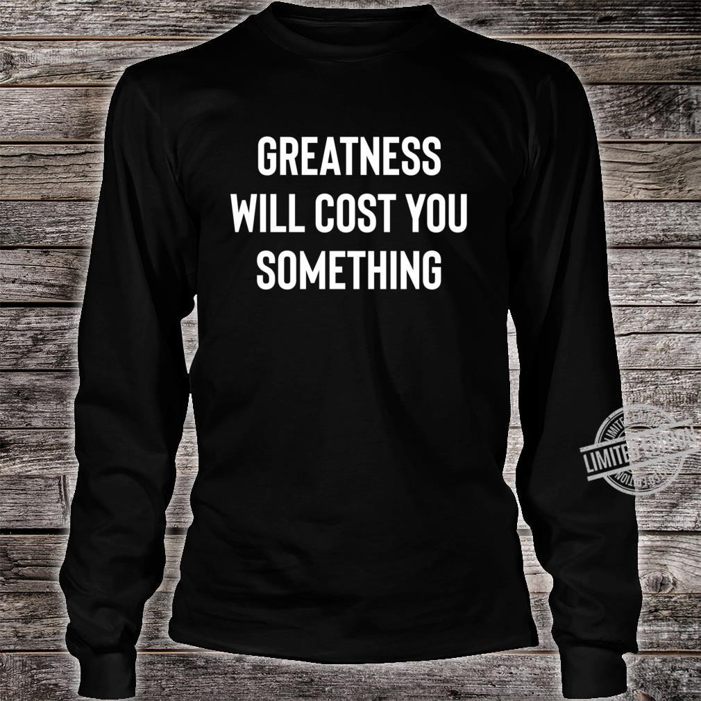 Greatness, Something, Cost Success Motivation Inspiration Quote Saying Shirt long sleeved