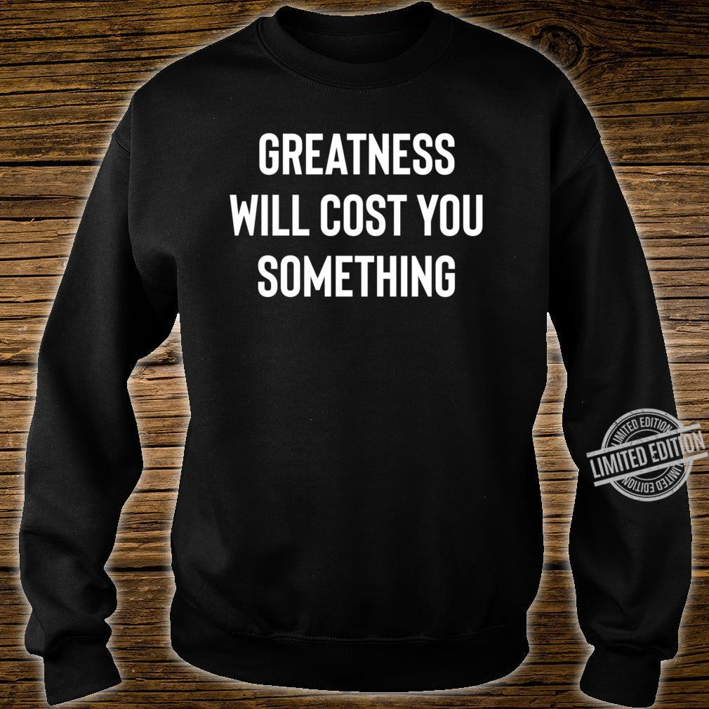 Greatness, Something, Cost Success Motivation Inspiration Quote Saying Shirt sweater